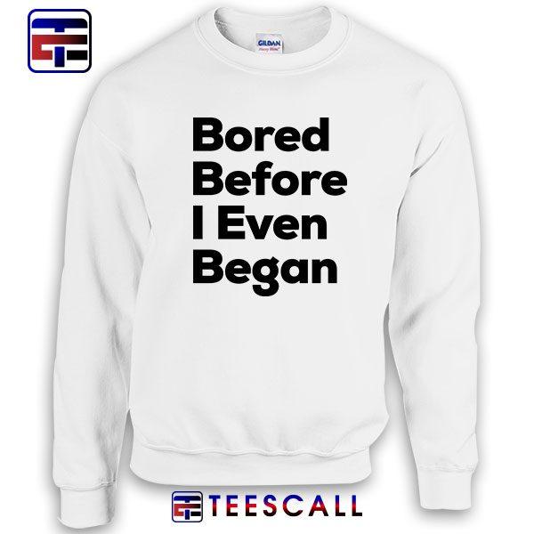 Sweatshirt Bored Before I Even Began Quote