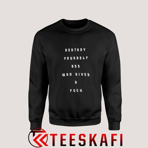 Sweatshirt Destroy Yourself See Who Gives a Fuck [TB]