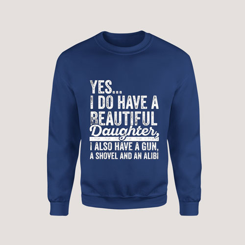 Sweatshirt Yes I Do Have a Beautiful Daughter