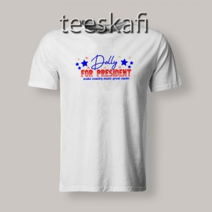Dolly Parton for President Tshirts Adult Size