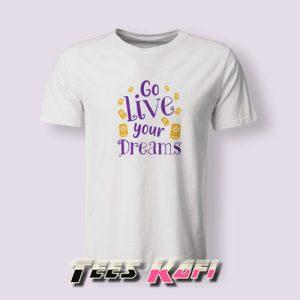 Go Live Your Dreams Tshirts