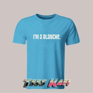 Golden Girls : I'm a Blanche Tshirts
